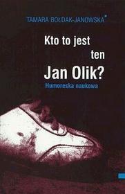Kto to jest ten Jan Olik? - Tamara Bołdak-Janowska