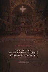 Ewangelickie budownictwo kościelne w Prusach Zachodnich - Piotr Birecki