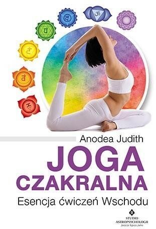 Studio Astropsychologii Joga czakralna. Esencja ćwiczeń Wschodu - ANODEA JUDITH