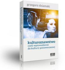Katedra Wydawnictwo Naukowe Grzegorz Dziamski Kulturoznawstwo, czyli wprowadzenie do kultury ponowoczesnej