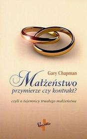 Małżeństwo przymierze czy kontrakt - Gary Chapman