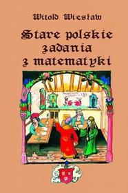 Nowik Stare polskie zadania z matematyki Witold Więsław