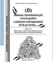 WYDAWNICTWO BILA 103 ZADANIA Z KOMBINATORYKI I TEORII GRAFÓW Z PEŁNYMI ROZWIĄZANIAMI KROK PO KROKU