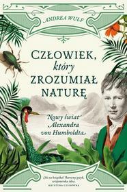 PoznańskieCzłowiek, który zrozumiał naturę. Nowy świat Alexandra von Humboldta - Andrea Wulf