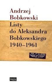 Biblioteka Więzi Listy do Aleksandra Bobkowskiego 1940-1961 - Andrzej Bobkowski