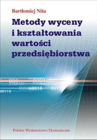 Metody wyceny i kształtowania wartości przedsiębiorstwa - Bartłomiej Nita
