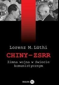 Dialog CHINY - ZSRR. Zimna wojna w świecie komunistycznym - Lorenz M.Luthi