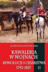 Napoleon V Kawaleria w wojnach Rewolucji i Cesarstwa 1792-1815 Tom 2 - Luis Auguste Picard