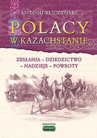 Kubajak Anatol Kuczyński Polacy w Kazachstanie. Zesłania - dziedzictwo - nadzieje - powroty
