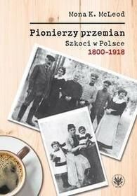 Wydawnictwa Uniwersytetu Warszawskiego Pionierzy przemian Szkoci w Polsce 1800-1918 - McLeod Kedslie Mona