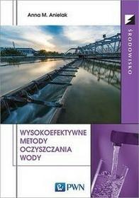 Wydawnictwo Naukowe PWN Wysokoefektywne metody oczyszczania wody - Anielak Anna M.