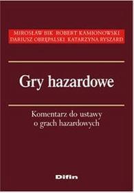 Gry hazardowe. Komentarz do ustawy o grach hazardowych - Bik Mirosław, Kamionowski Robert , Obrępalski Dariusz, Ryszard Katarzyna