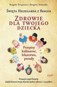 Esprit Święta Hildegarda z Bingen Zdrowie dla twojego dziecka - Pregenzer Brigitte, Schmidle Brigitte