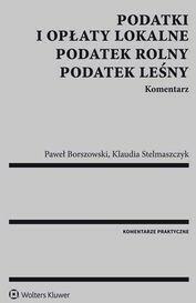 Podatki i opłaty lokalne Podatek rolny leśny Komentarz - Paweł Borszowski, Stelmaszczyk Klaudia