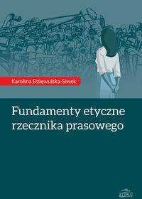 Dom Wydawniczy Elipsa Fundamenty etyczne rzecznika prasowego - Dziewulska-Siwek Karolina