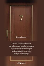 Wydawnictwo Adam Marszałek Umowa o administrowanie nieruchomością wspólną w małych wspólnotach mieszkaniowych funkcjonujących w - Iwona Ramus