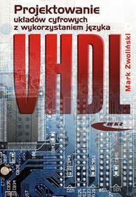 Projektowanie układów cyfrowych z wykorzystaniem języka VHDL - Mark Zwoliński