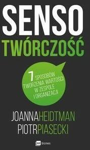 MT Biznes Sensotwórczość. 7 sposobów tworzenia wartości w zespole i organizacji - Joanna Heidtman
