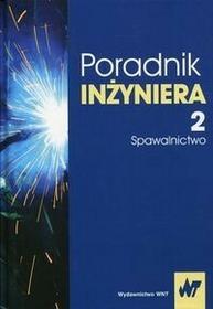Poradnik inżyniera Tom 2 Spawalnictwo - Jan Pilarczyk