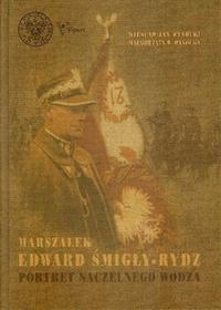 IPN Marszałek Edward Śmigły-Rydz portret naczelnego wodza - Wysocki Wiesław Jan, Wysocka Małgorzata W.