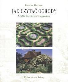 Arkady Jak czytać ogrody. Szybki kurs historii ogrodów - Harrison Lorraine