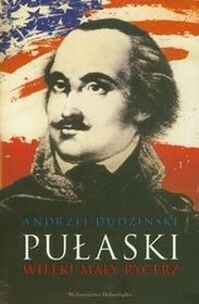 Dudziński Andrzej Pułaski Wielki mały rycerz