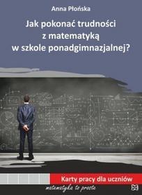 Nowik Jak pokonać trudności z matematyką w szkole ponadgimnazjalnej? Karty pracy dla uczniów - Płońska Anna