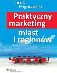 Wolters Kluwer Jacek Pogorzelski Praktyczny marketing miast i regionów