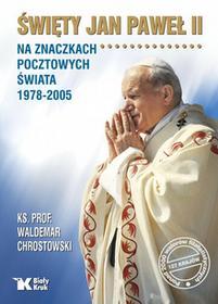 Biały Kruk Święty Jan Paweł II na znaczkach pocztowych świata 1978-2005 - Waldemar Chrostowski