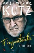 Agora Fizymatenta. Felietony z lat 2004-2016 - Kazimierz Kutz