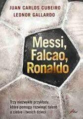 Aha! Messi Falcao Ronaldo Trzy niezwykłe przykłady, które pomogą rozwinąć talent u ciebie i twoich dzi - Gallardo Leonor, Cubeiro Juan Carlos