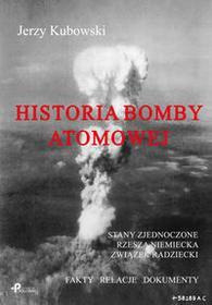 Poligraf Historia bomby atomowej: Stany Zjednoczone Rzesza Niemiecka Związek Radziecki - Jerzy Kubowski