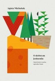 Czarne O dobrym jedzeniu. Opowieści z pola, ogrodu i lasu - Agata Michalak