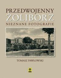 RM Przedwojenny Żoliborz. Nieznane fotografie - Tomasz Pawłowski