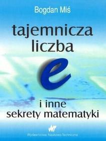WNT Tajemnicza liczba e i inne sekrety matematyki - Bogdan Miś