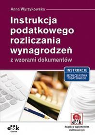 Wyrzykowska Anna Instrukcja podatkowego rozliczania wynagrodzeń z wzorami dokumentów - mamy na stanie, wyślemy natychmiast