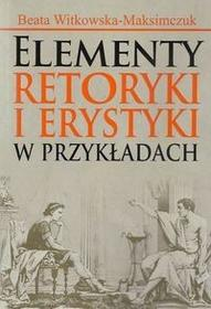 Aspra Elementy retoryki i erystyki w przykładach - Beata Witkowska-Maksimczuk