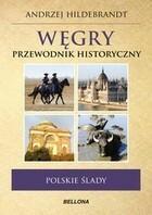 Węgry Przewodnik historyczny Andrzej Hildebrandt