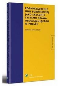 Tomasz JaroszyŃski Rozporządzenie Unii Europejskiej jako składnik systemu prawa obowiązującego w Polsce WIKR-0983019