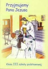 Wydawnictwo św. Krzyża w Opolu Edyta Bem, s. M. Leonia Pyrek AM Religia dla szkoły podstawowej. Przyjmujemy Pana Jezusa. Podręcznik. Klasa 3