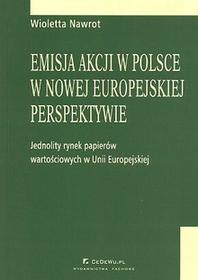 Emisja akcji w polsce w nowej europejskiej perspekywie - jednolity rynek papierów wartościowych w Unii Europejskiej - Wioletta Nawrot