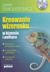 Kreowanie wizerunku w biznesie i polityce Książka audio CD MP3 Grażyna Białopiotrowicz