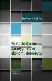 Ku stochastycznemu paradygmatowi ekonomii dobrobytu Stanisław Maciej Kot PDF)