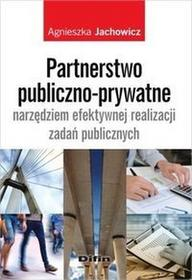 Difin Partnerstwo publiczno-prywatne narzędziem efektywnej realizacji zadań publicznych - Agnieszka Jachowicz