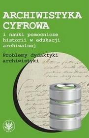 Archiwistyka cyfrowa i nauki pomocnicze historii w edukacji archiwalnej - Wydawnictwo Uniwersytetu Warszawskiego
