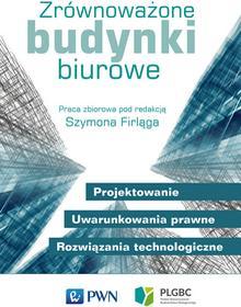 Zrównoważone budynki biurowe Projektowanie uwarunkowania prawne rozwiązania technologiczne SZYMON FIRLĄG