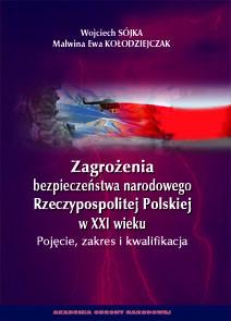 Sójka Wojciech, Kołodziejczak Malwina Ewa Zagrożenia bezpieczeństwa narodowego rp w xxi - mamy na stanie, wyślemy natychmiast