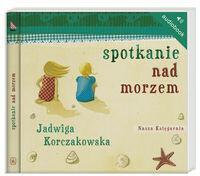 Nasza Księgarnia Spotkanie nad morzem (audiobook CD) - Jadwiga Korczakowska