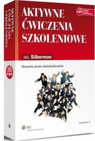 Aktywne ćwiczenia szkoleniowe. Wydanie 2 Uczenie przez doświadczanie - Silberman Mel