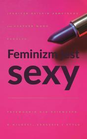 Wydawnictwo Krytyki Politycznej Feminizm jest sexy. Przewodnik dla dziewczyn o miłości, sukcesie i stylu - Jennifer Armstrong